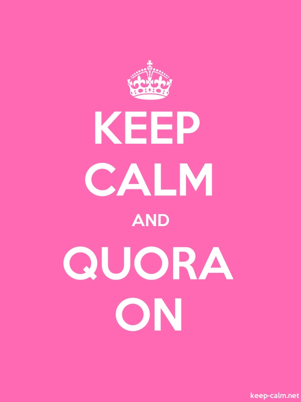 KEEP CALM AND QUORA ON - white/pink - Default (600x800)