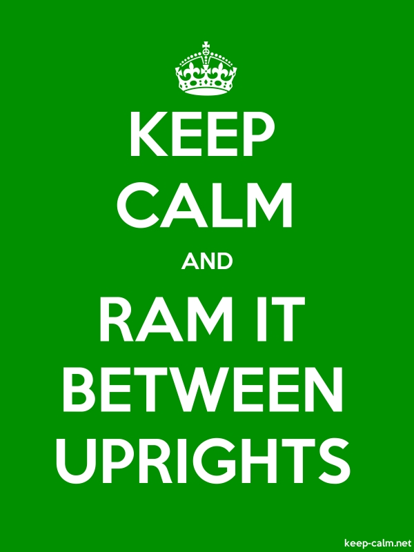 KEEP CALM AND RAM IT BETWEEN UPRIGHTS - white/green - Default (600x800)