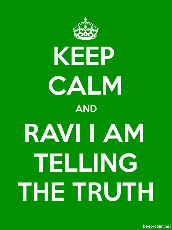 KEEP CALM AND RAVI I AM TELLING THE TRUTH - white/green - Default (600x800)