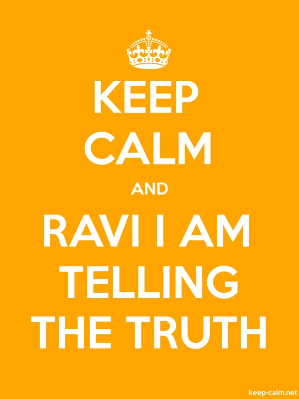 KEEP CALM AND RAVI I AM TELLING THE TRUTH - white/orange - Default (600x800)