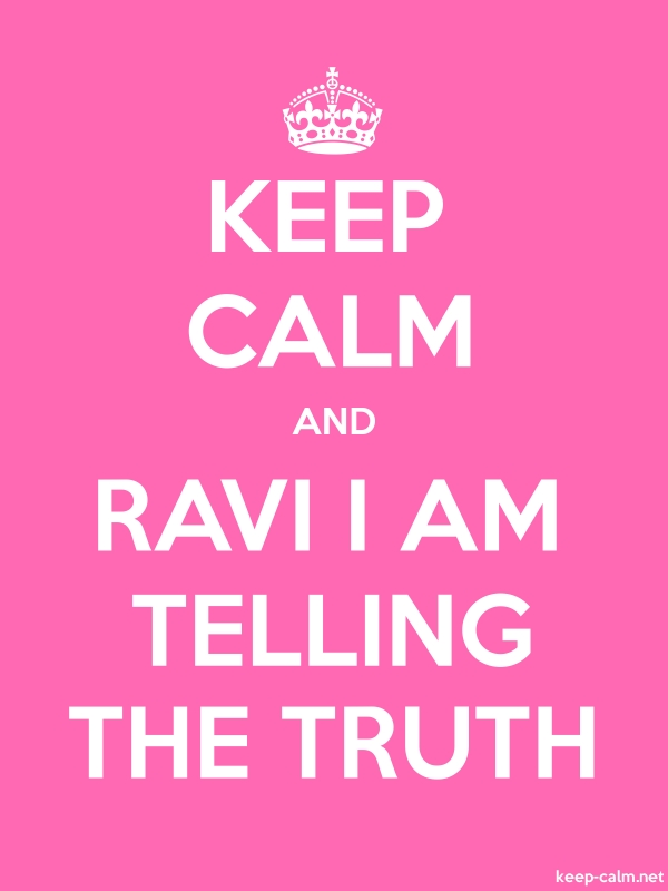 KEEP CALM AND RAVI I AM TELLING THE TRUTH - white/pink - Default (600x800)