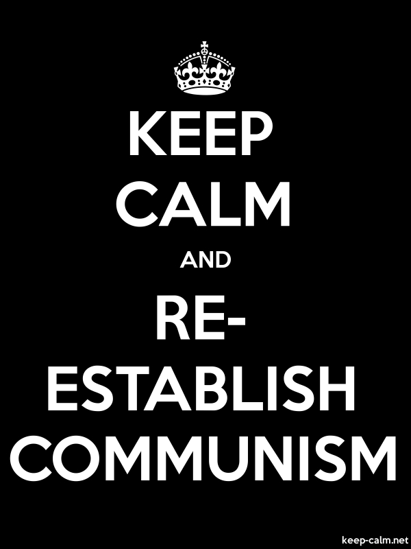 KEEP CALM AND RE- ESTABLISH COMMUNISM - white/black - Default (600x800)