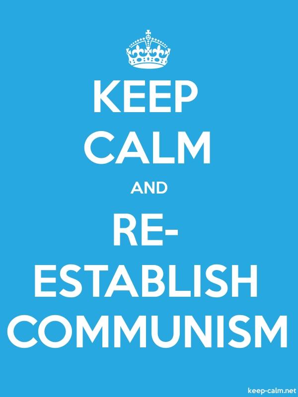 KEEP CALM AND RE- ESTABLISH COMMUNISM - white/blue - Default (600x800)
