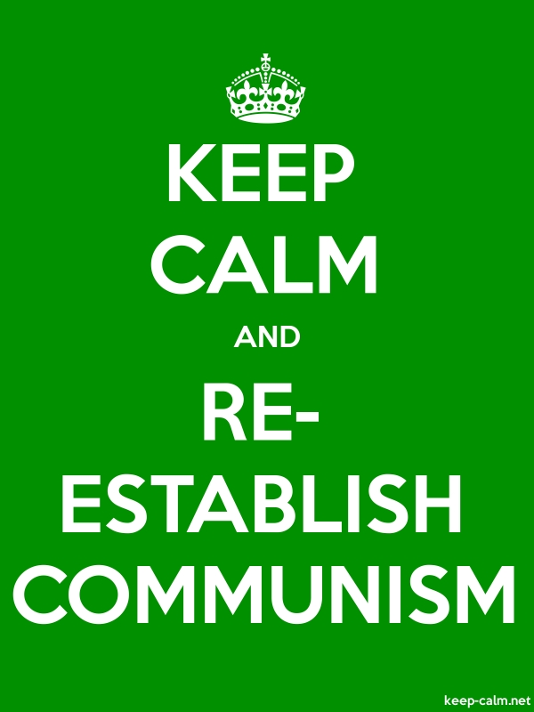 KEEP CALM AND RE- ESTABLISH COMMUNISM - white/green - Default (600x800)