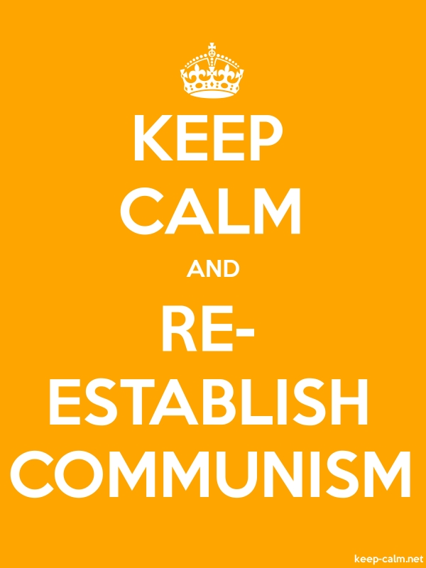KEEP CALM AND RE- ESTABLISH COMMUNISM - white/orange - Default (600x800)
