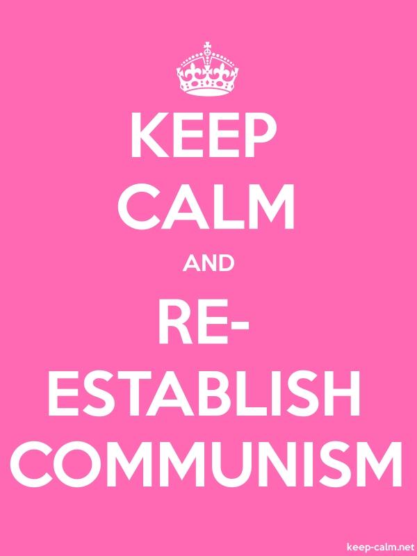 KEEP CALM AND RE- ESTABLISH COMMUNISM - white/pink - Default (600x800)