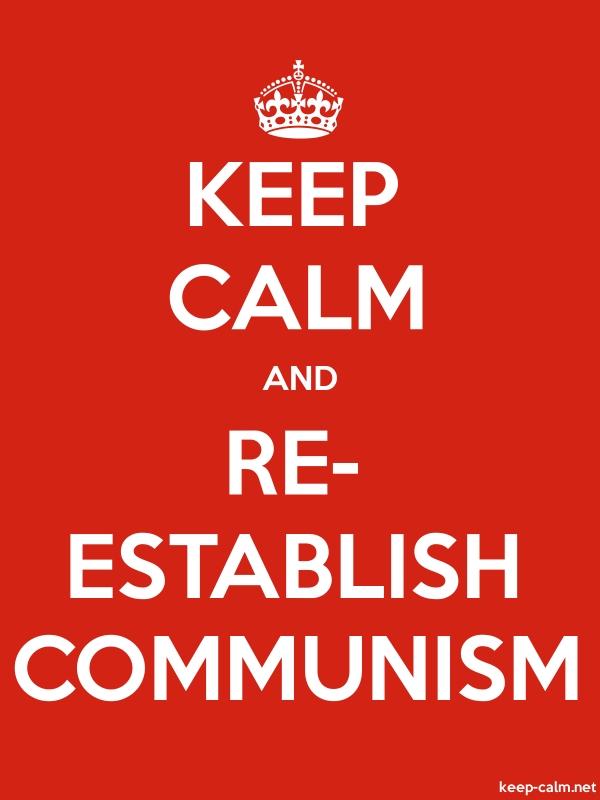 KEEP CALM AND RE- ESTABLISH COMMUNISM - white/red - Default (600x800)