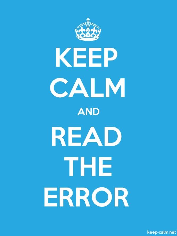 KEEP CALM AND READ THE ERROR - white/blue - Default (600x800)