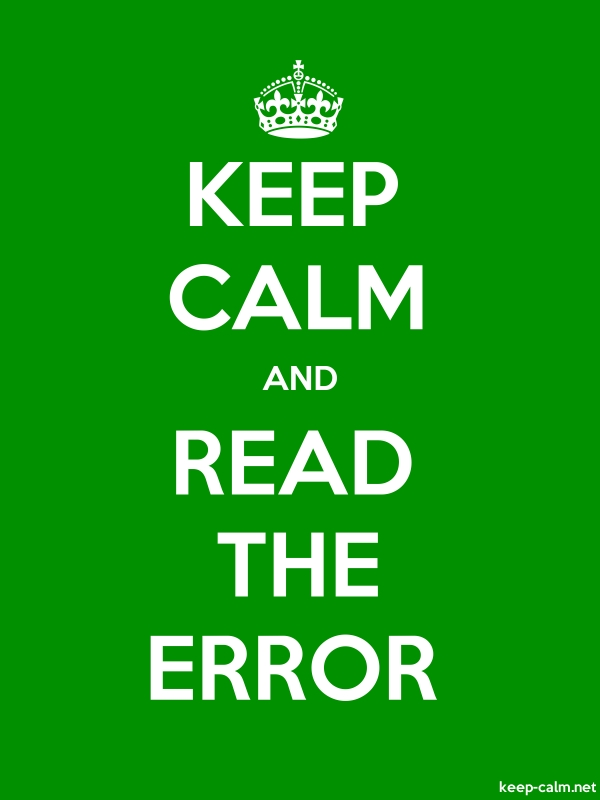 KEEP CALM AND READ THE ERROR - white/green - Default (600x800)