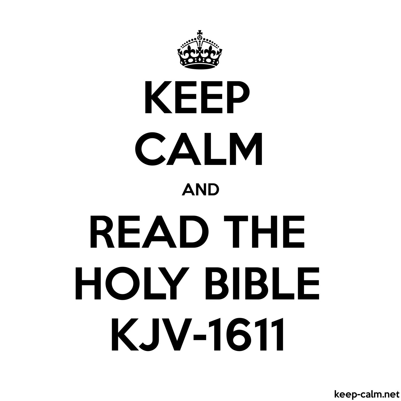 KEEP CALM AND READ THE HOLY BIBLE KJV-1611 | KEEP-CALM net