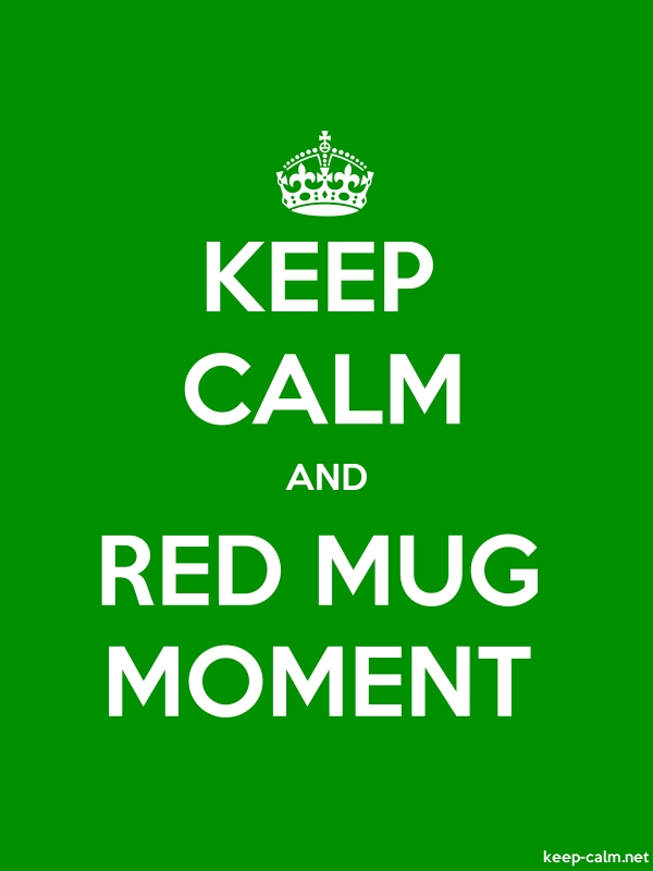 KEEP CALM AND RED MUG MOMENT - white/green - Default (600x800)