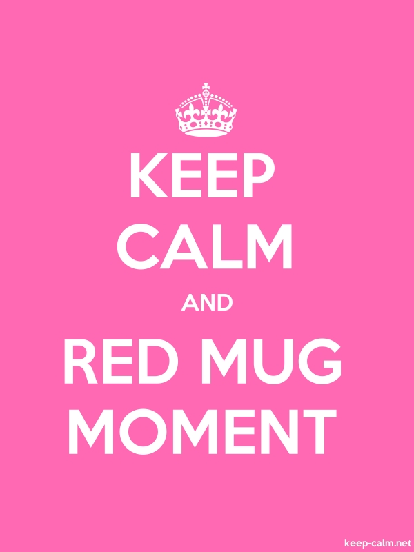 KEEP CALM AND RED MUG MOMENT - white/pink - Default (600x800)