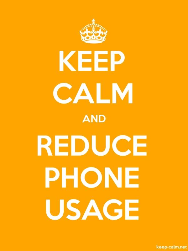 KEEP CALM AND REDUCE PHONE USAGE - white/orange - Default (600x800)