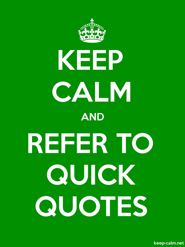 KEEP CALM AND REFER TO QUICK QUOTES - white/green - Default (600x800)