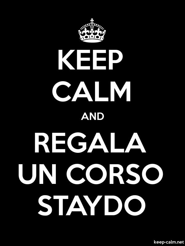 KEEP CALM AND REGALA UN CORSO STAYDO - white/black - Default (600x800)