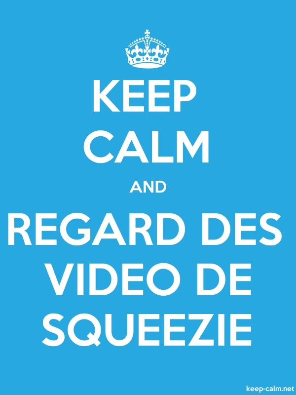 KEEP CALM AND REGARD DES VIDEO DE SQUEEZIE - white/blue - Default (600x800)