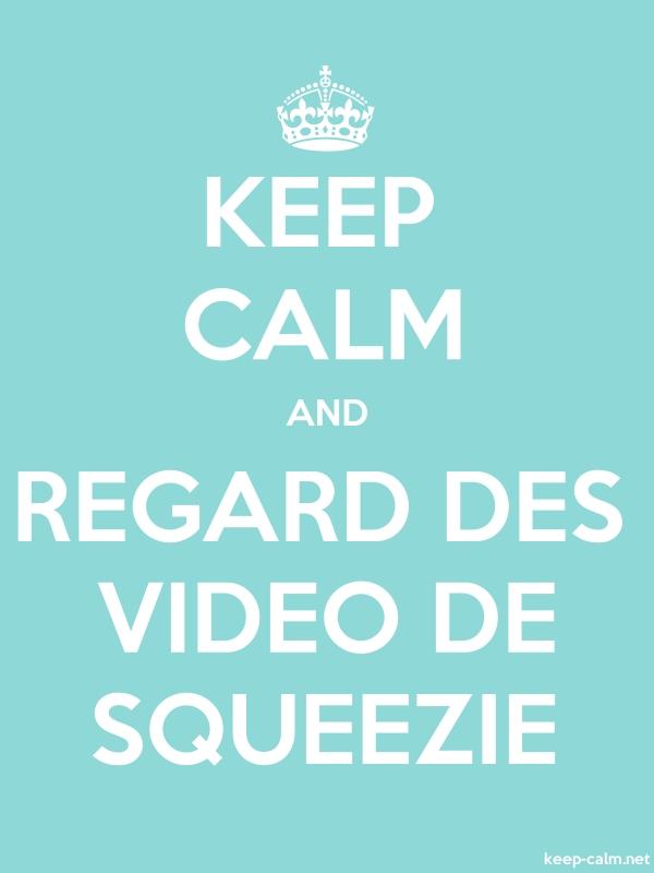 KEEP CALM AND REGARD DES VIDEO DE SQUEEZIE - white/lightblue - Default (600x800)