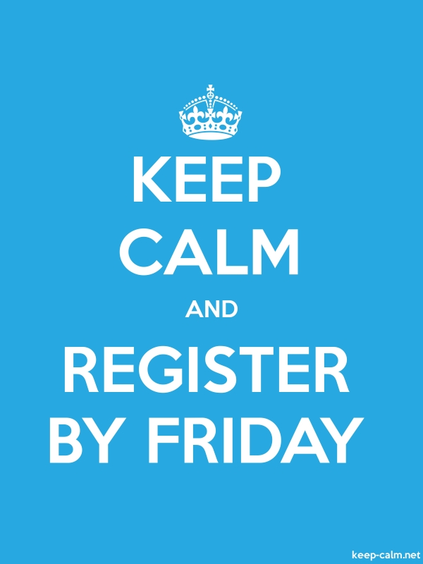 KEEP CALM AND REGISTER BY FRIDAY - white/blue - Default (600x800)