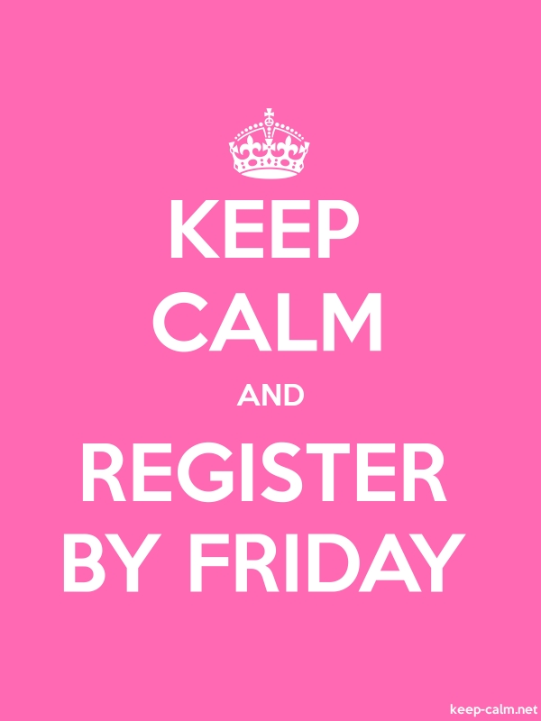KEEP CALM AND REGISTER BY FRIDAY - white/pink - Default (600x800)