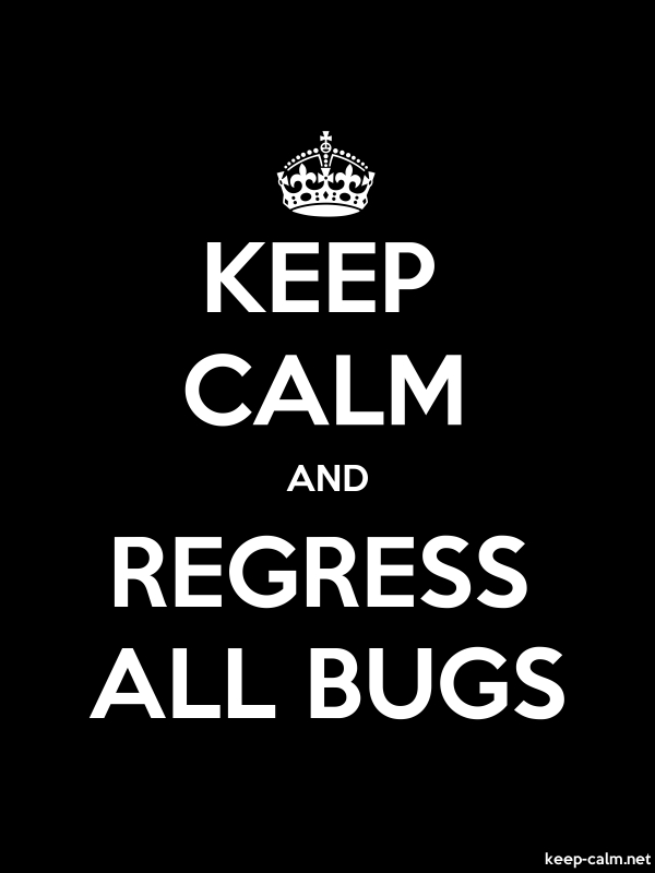 KEEP CALM AND REGRESS ALL BUGS - white/black - Default (600x800)