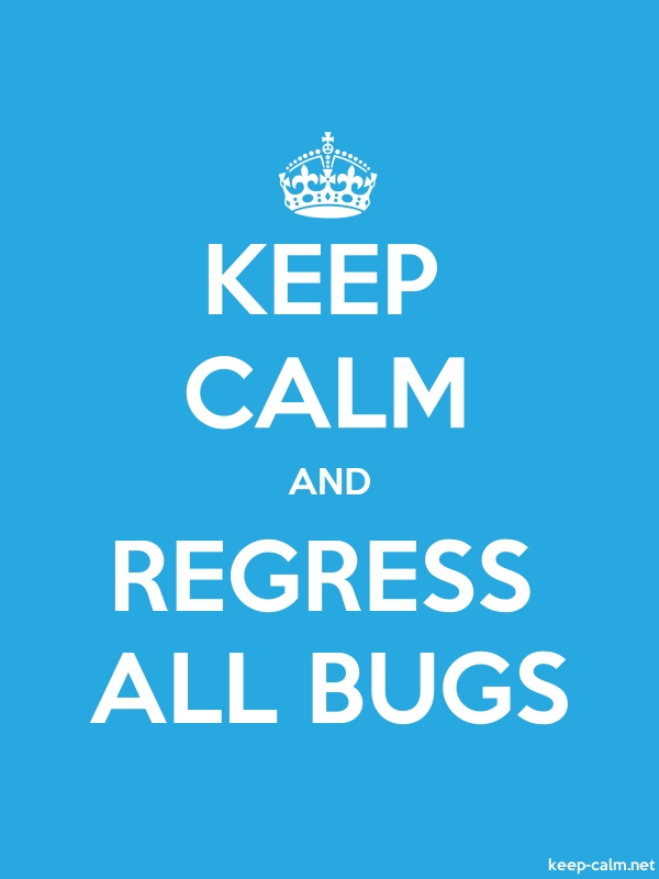 KEEP CALM AND REGRESS ALL BUGS - white/blue - Default (600x800)