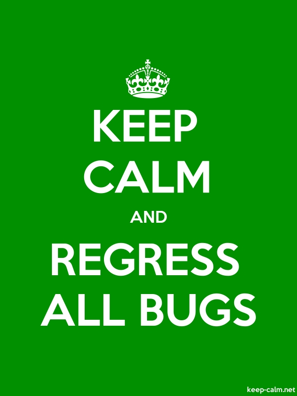 KEEP CALM AND REGRESS ALL BUGS - white/green - Default (600x800)
