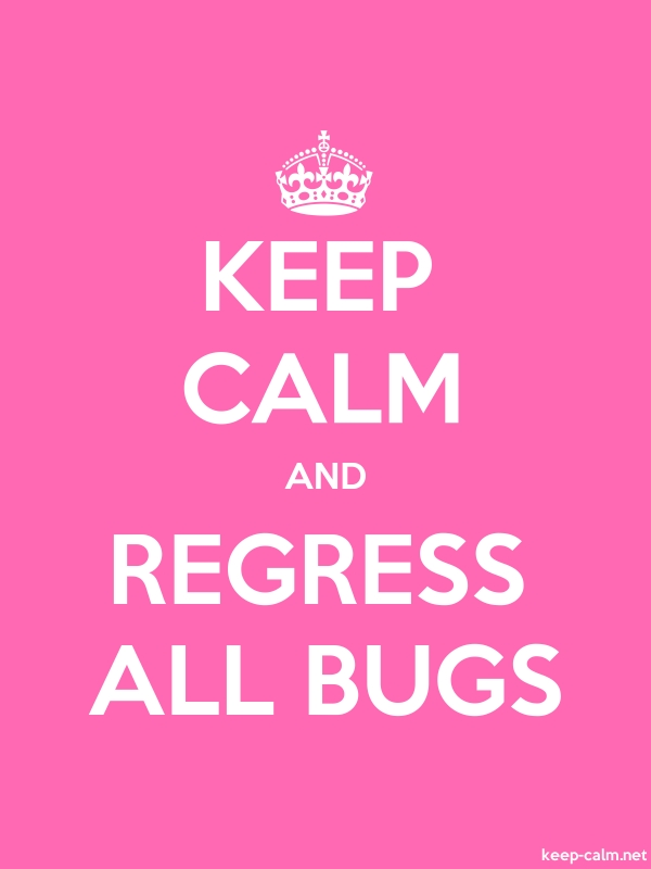 KEEP CALM AND REGRESS ALL BUGS - white/pink - Default (600x800)