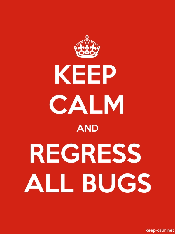 KEEP CALM AND REGRESS ALL BUGS - white/red - Default (600x800)