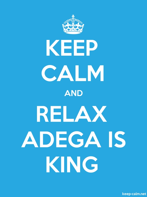 KEEP CALM AND RELAX ADEGA IS KING - white/blue - Default (600x800)