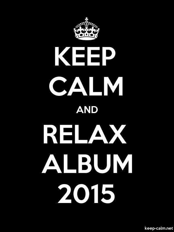 KEEP CALM AND RELAX ALBUM 2015 - white/black - Default (600x800)