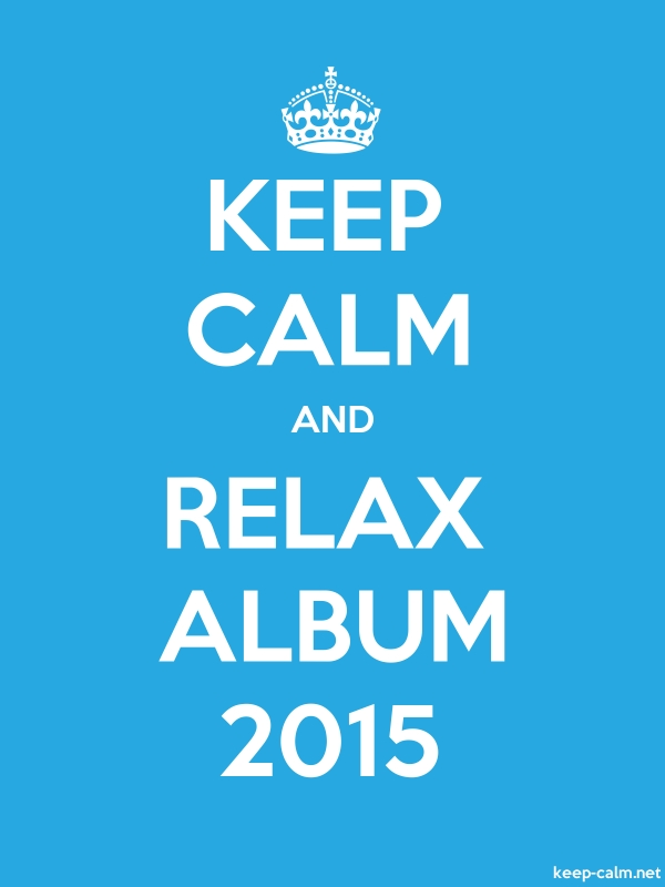 KEEP CALM AND RELAX ALBUM 2015 - white/blue - Default (600x800)