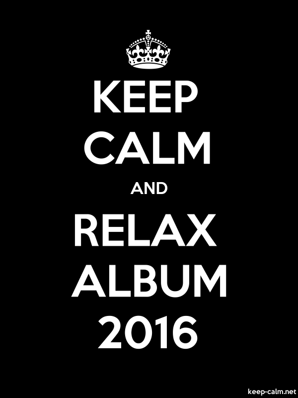 KEEP CALM AND RELAX ALBUM 2016 - white/black - Default (600x800)