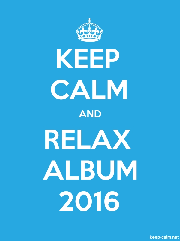 KEEP CALM AND RELAX ALBUM 2016 - white/blue - Default (600x800)