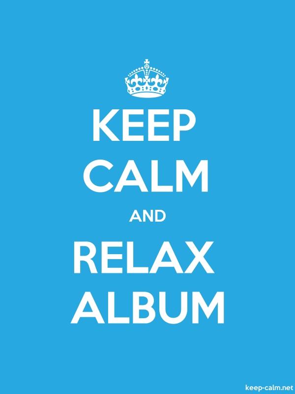 KEEP CALM AND RELAX ALBUM - white/blue - Default (600x800)