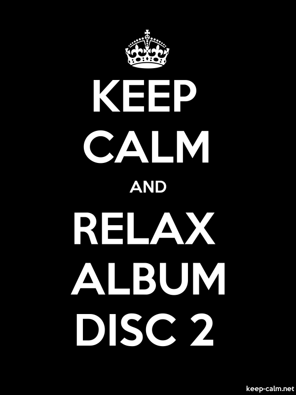 KEEP CALM AND RELAX ALBUM DISC 2 - white/black - Default (600x800)