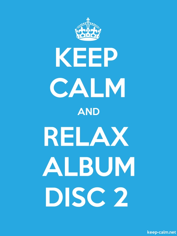 KEEP CALM AND RELAX ALBUM DISC 2 - white/blue - Default (600x800)