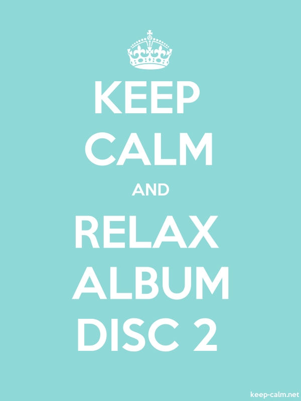 KEEP CALM AND RELAX ALBUM DISC 2 - white/lightblue - Default (600x800)