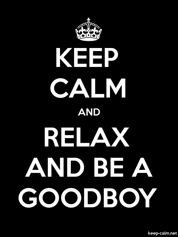 KEEP CALM AND RELAX AND BE A GOODBOY - white/black - Default (600x800)