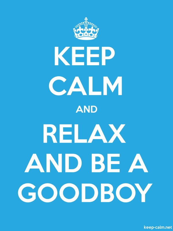 KEEP CALM AND RELAX AND BE A GOODBOY - white/blue - Default (600x800)