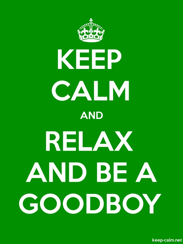 KEEP CALM AND RELAX AND BE A GOODBOY - white/green - Default (600x800)
