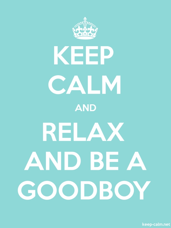 KEEP CALM AND RELAX AND BE A GOODBOY - white/lightblue - Default (600x800)