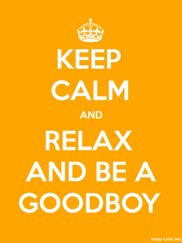 KEEP CALM AND RELAX AND BE A GOODBOY - white/orange - Default (600x800)