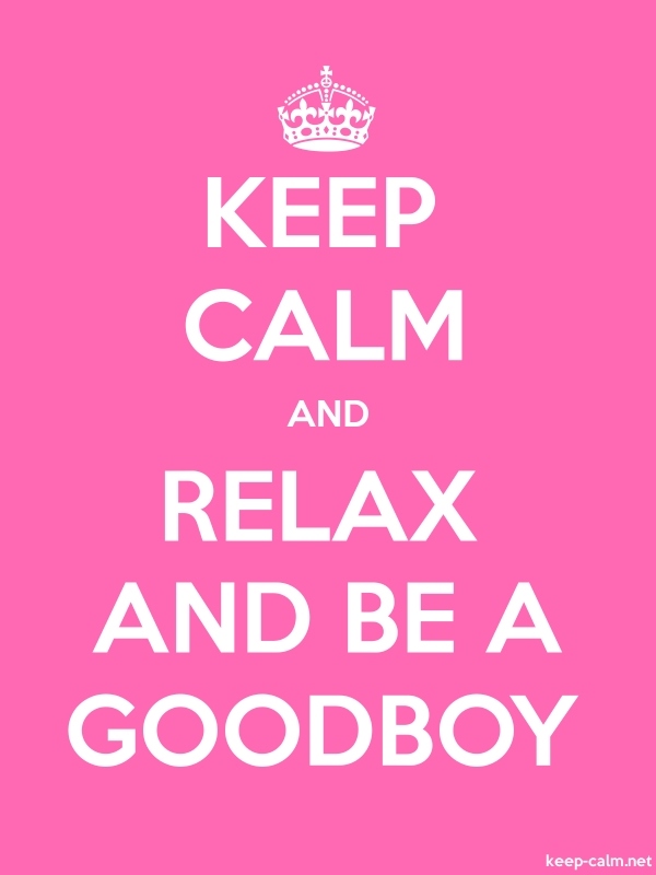 KEEP CALM AND RELAX AND BE A GOODBOY - white/pink - Default (600x800)