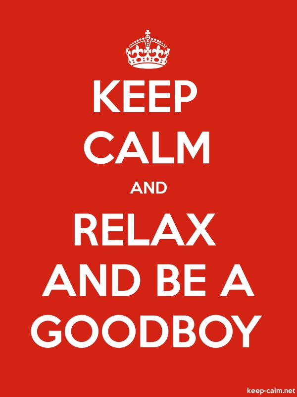 KEEP CALM AND RELAX AND BE A GOODBOY - white/red - Default (600x800)