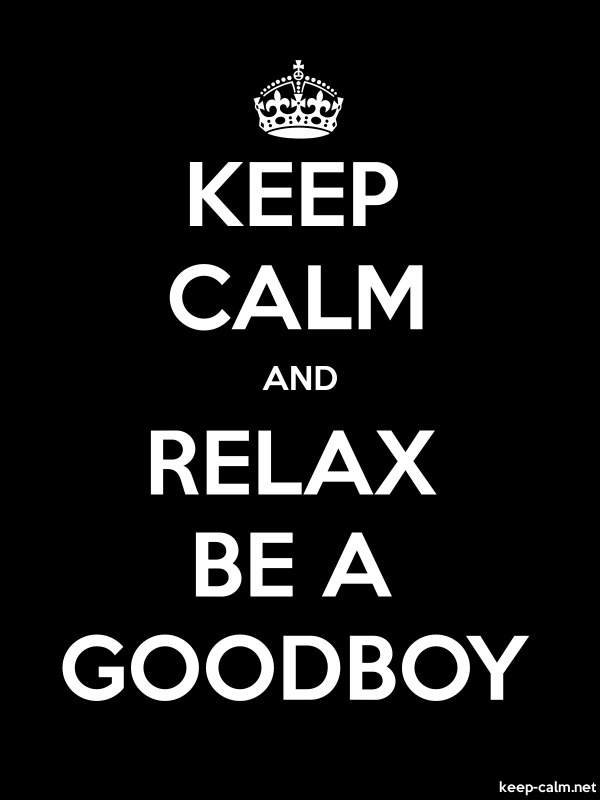 KEEP CALM AND RELAX BE A GOODBOY - white/black - Default (600x800)