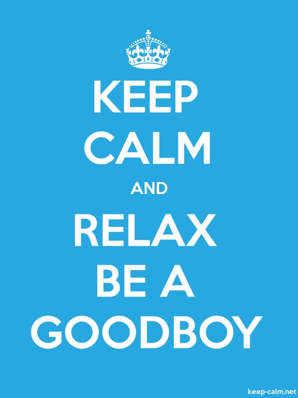 KEEP CALM AND RELAX BE A GOODBOY - white/blue - Default (600x800)