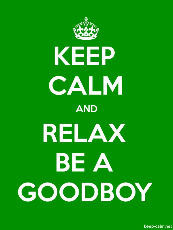 KEEP CALM AND RELAX BE A GOODBOY - white/green - Default (600x800)