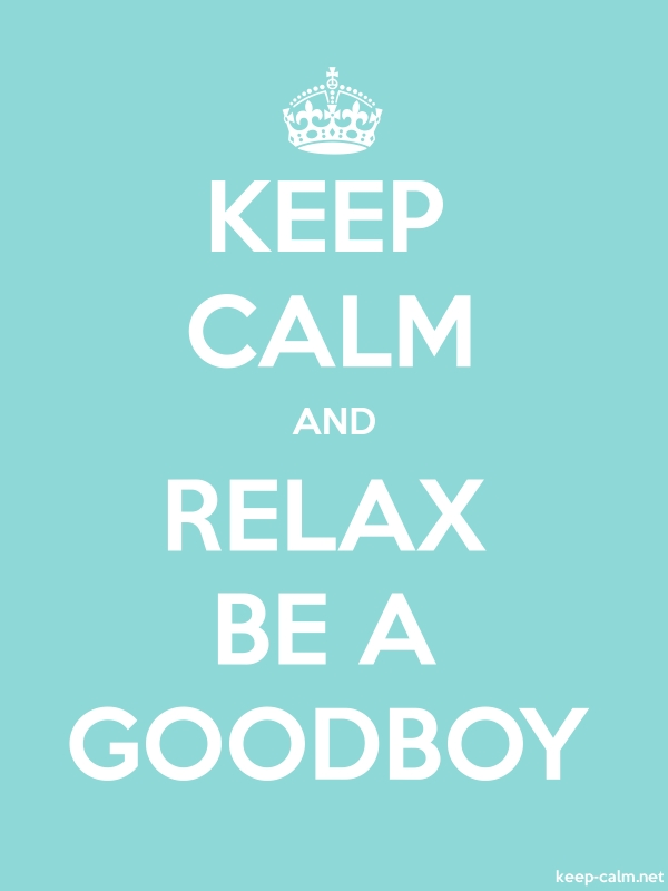 KEEP CALM AND RELAX BE A GOODBOY - white/lightblue - Default (600x800)