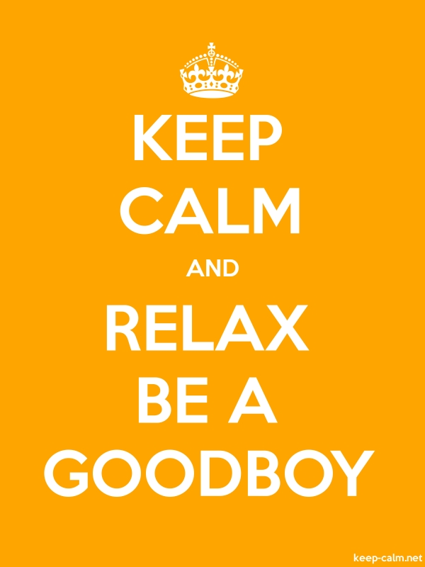 KEEP CALM AND RELAX BE A GOODBOY - white/orange - Default (600x800)
