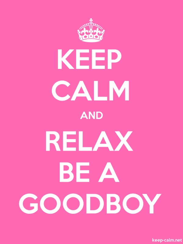 KEEP CALM AND RELAX BE A GOODBOY - white/pink - Default (600x800)